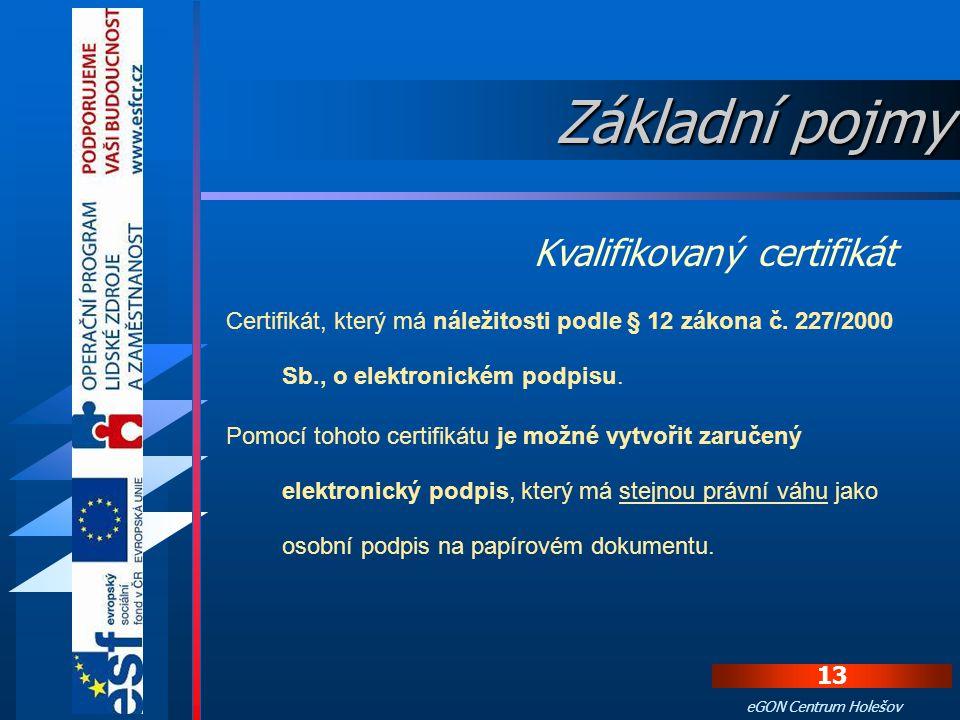 12 eGON Centrum Holešov V oblasti eGovernmentu se komerční certifikát používá zejména pro bezpečné přihlášení k centrále Czech POINT. Autentizují se o