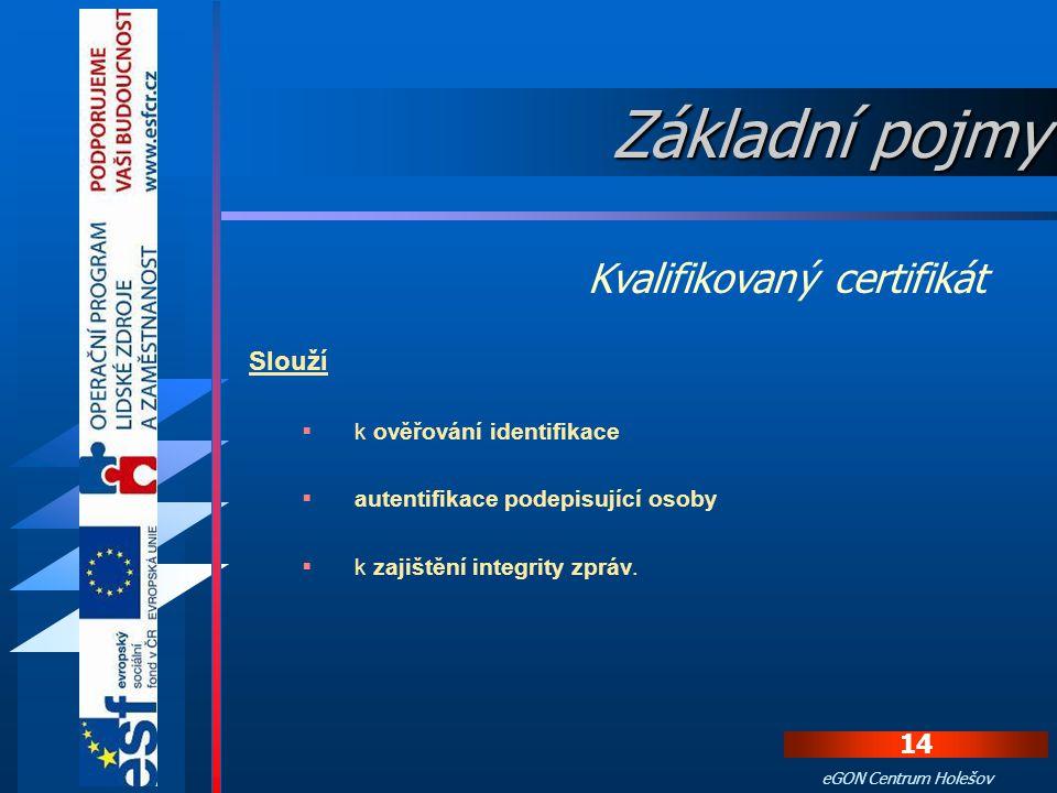 13 eGON Centrum Holešov Certifikát, který má náležitosti podle § 12 zákona č. 227/2000 Sb., o elektronickém podpisu. Pomocí tohoto certifikátu je možn
