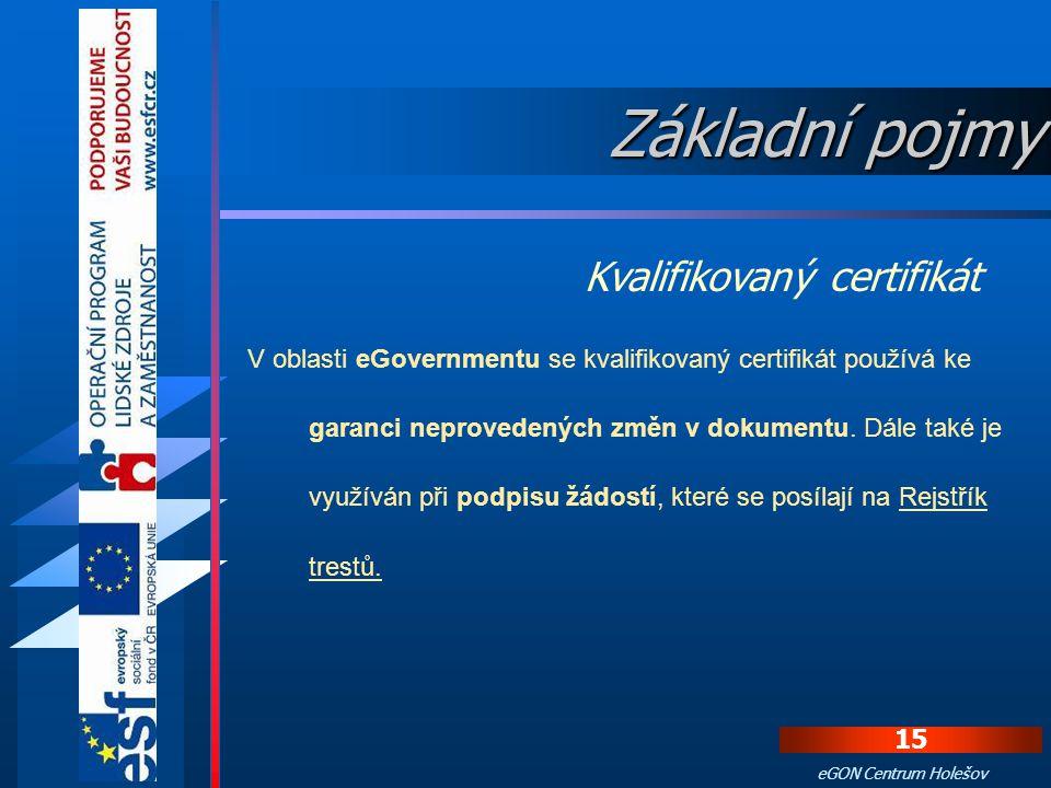 14 eGON Centrum Holešov Slouží  k ověřování identifikace  autentifikace podepisující osoby  k zajištění integrity zpráv. Kvalifikovaný certifikát Z