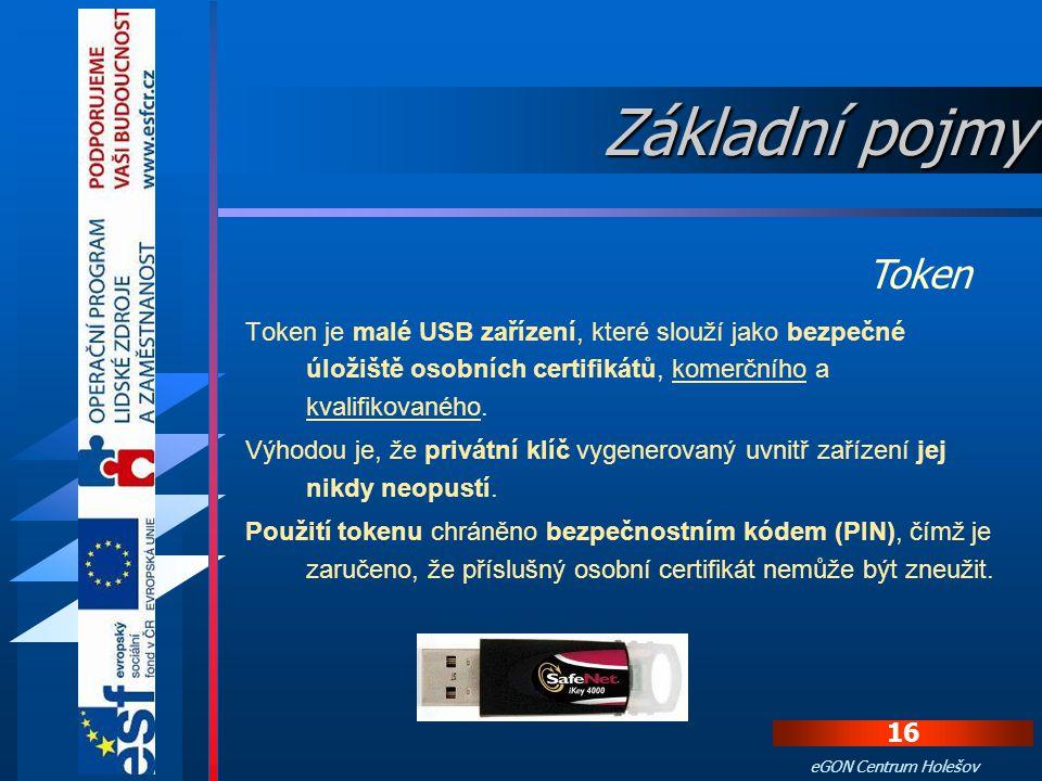 15 eGON Centrum Holešov V oblasti eGovernmentu se kvalifikovaný certifikát používá ke garanci neprovedených změn v dokumentu. Dále také je využíván př