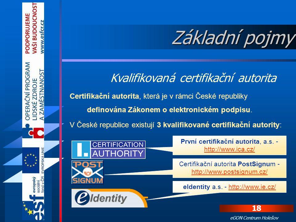 17 eGON Centrum Holešov Certifikační autorita je subjekt, který vydává digitální certifikáty. Placené certifikační autority získávají od svých klientů