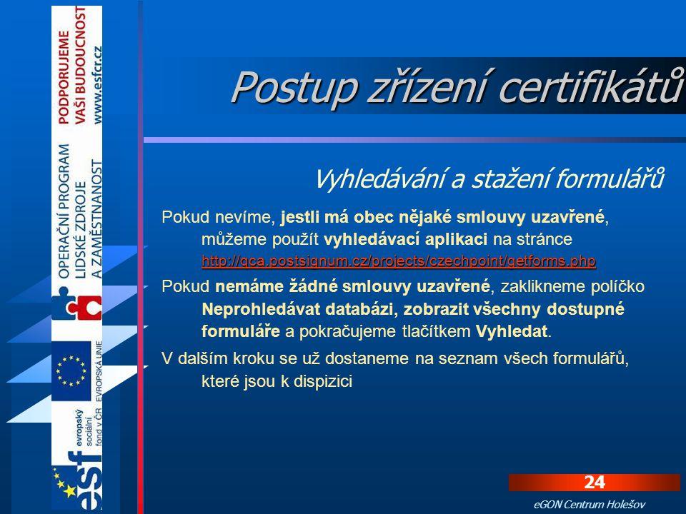 23 eGON Centrum Holešov Nejprve je potřeba s Českou poštou uzavřít smlouvu o poskytování certifikačních služeb a dodat seznamy žadatelů s údaji pro vy