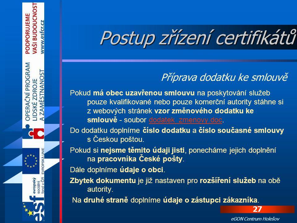 26 eGON Centrum Holešov Jako první stáhneme a vyplníme formulář Smlouva o poskytování certifikačních služeb, který nalezneme pod odkazem objednavka.do
