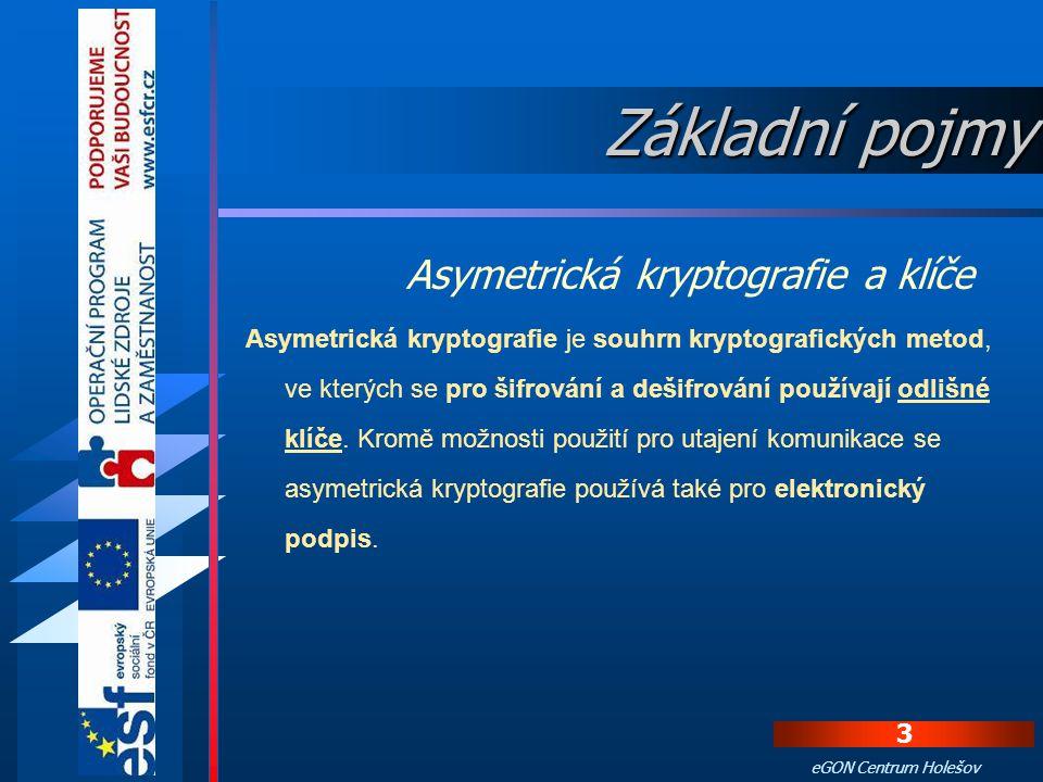 2 eGON Centrum Holešov Úvod V tomto kurzu se seznámíme se základními pojmy z oblasti kryptologie, certifikátů a systému Czech POINT.