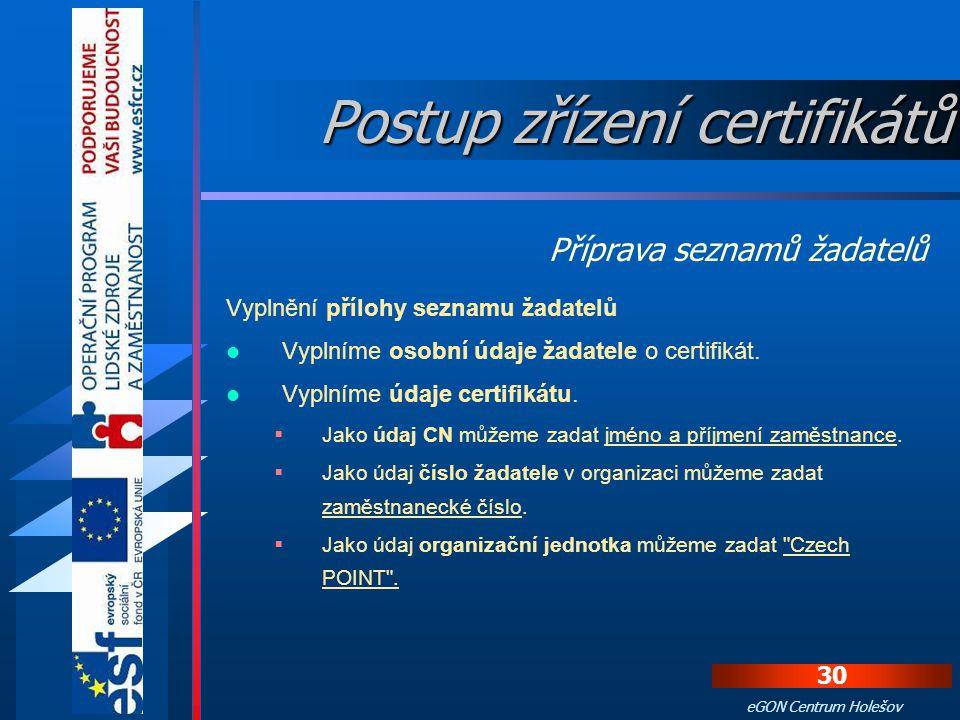 29 eGON Centrum Holešov Ze stejné stránky se stáhne vzor úvodního listu seznamu žadatelů (soubor sz_uvodni_list.doc) a přílohu seznamu žadatelů pro vy