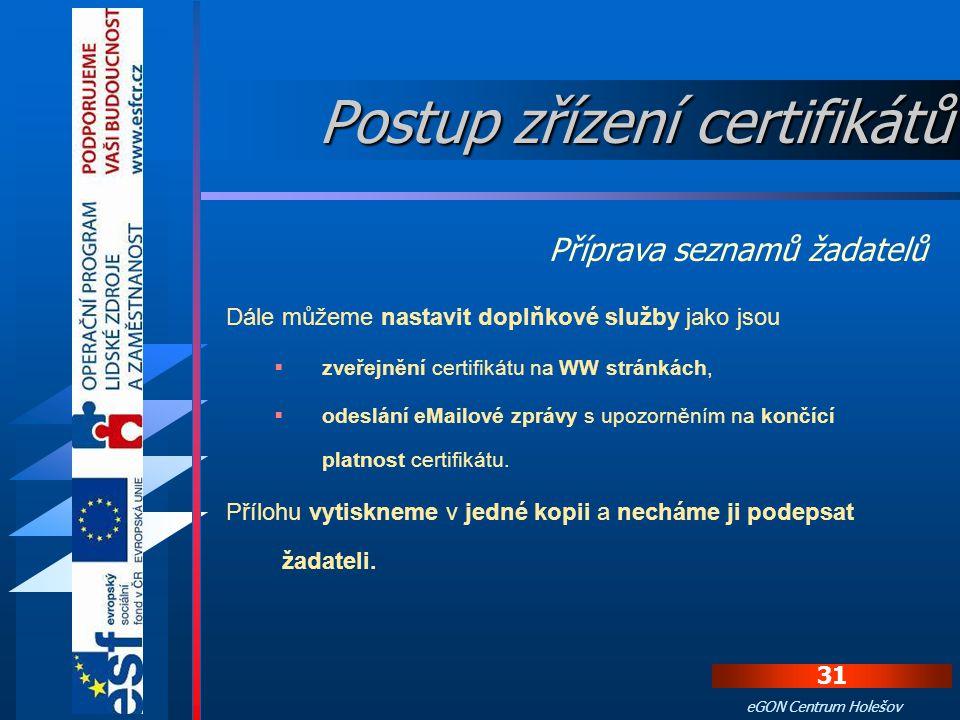 30 eGON Centrum Holešov Vyplnění přílohy seznamu žadatelů Vyplníme osobní údaje žadatele o certifikát. Vyplníme údaje certifikátu.  Jako údaj CN může