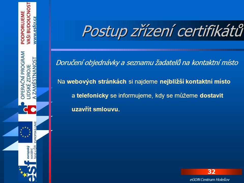 31 eGON Centrum Holešov Dále můžeme nastavit doplňkové služby jako jsou  zveřejnění certifikátu na WW stránkách,  odeslání eMailové zprávy s upozorn