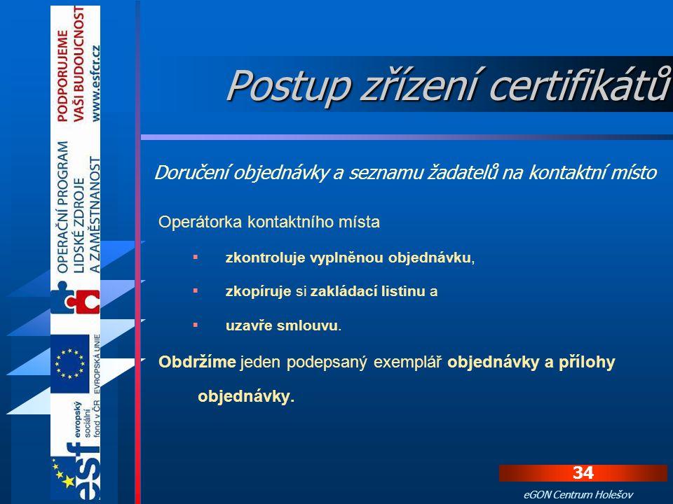 33 eGON Centrum Holešov S sebou budeme potřebovat  vytištěnou a vyplněnou objednávku ve dvou exemplářích (včetně vytištěné a podepsané přílohy objedn