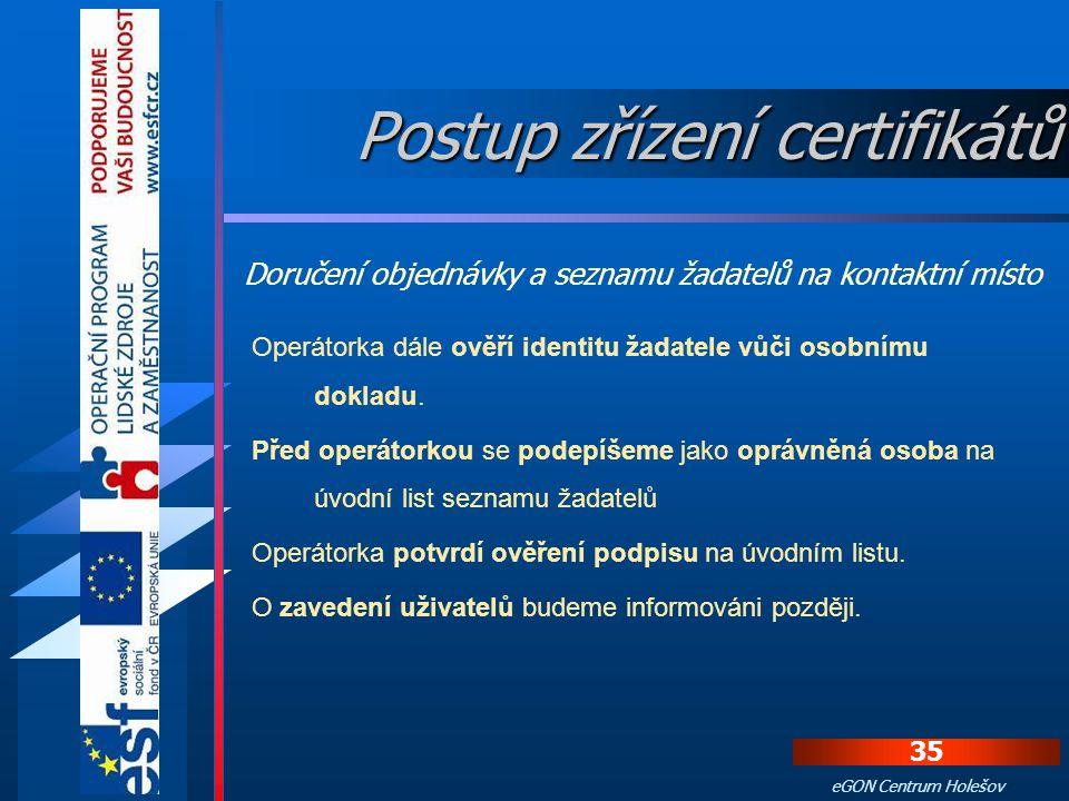 34 eGON Centrum Holešov Operátorka kontaktního místa  zkontroluje vyplněnou objednávku,  zkopíruje si zakládací listinu a  uzavře smlouvu. Obdržíme