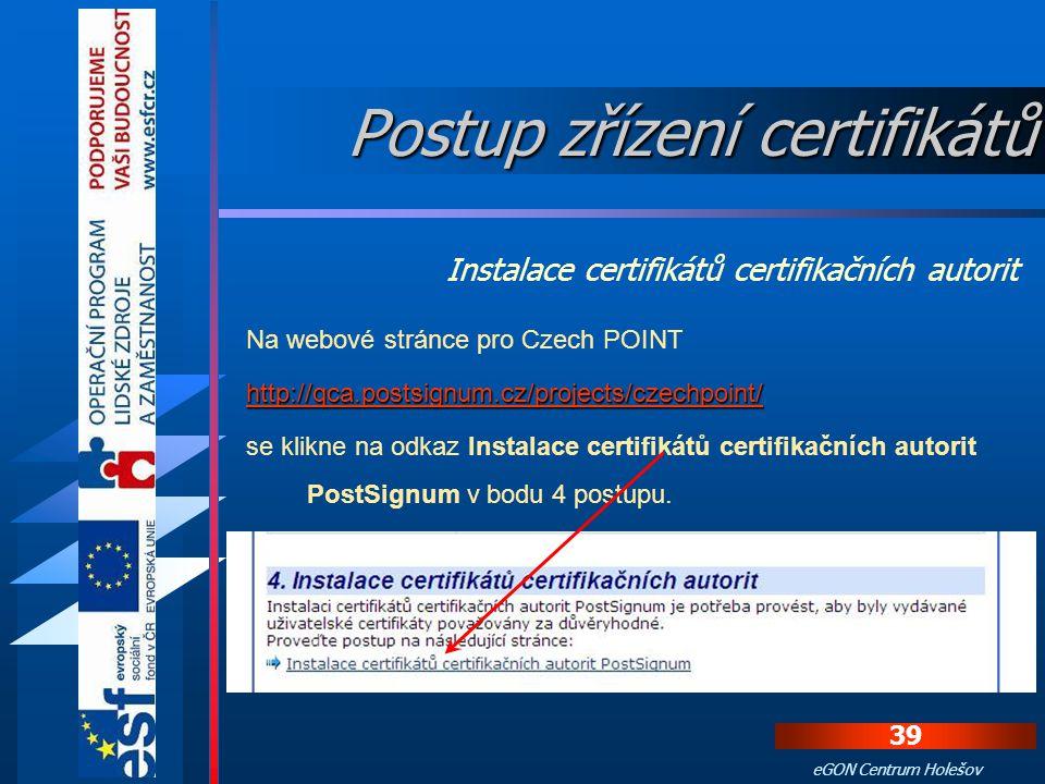 38 eGON Centrum Holešov Pokud je možné na počítači provést automatickou instalaci certifikátů autorit, stačí stisknout tlačítko Instalovat certifikáty