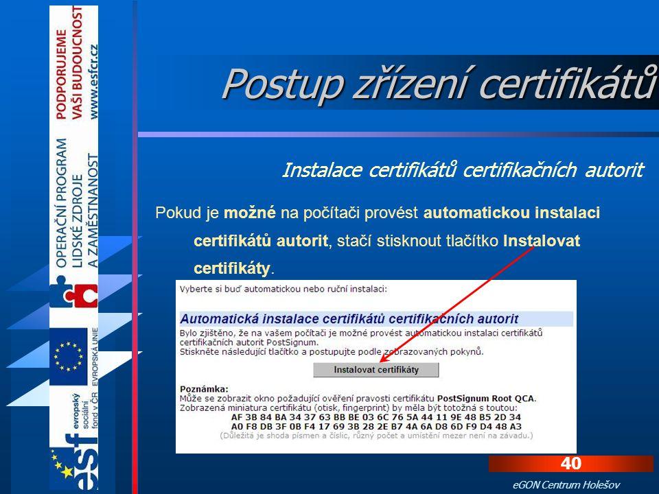 39 eGON Centrum Holešov Na webové stránce pro Czech POINT http://qca.postsignum.cz/projects/czechpoint/ se klikne na odkaz Instalace certifikátů certi