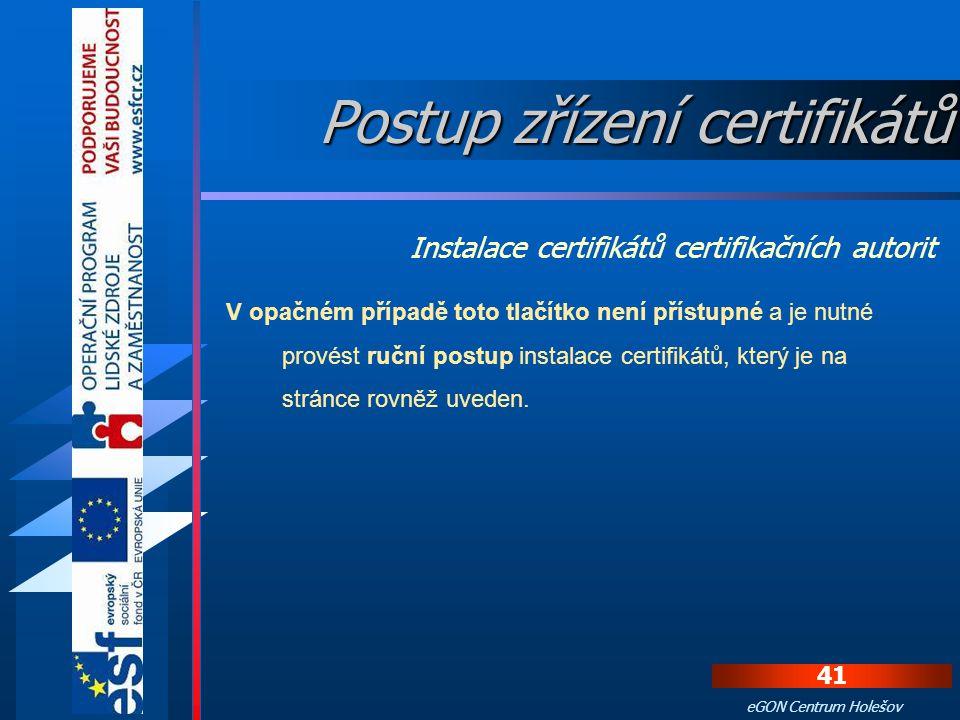 40 eGON Centrum Holešov Pokud je možné na počítači provést automatickou instalaci certifikátů autorit, stačí stisknout tlačítko Instalovat certifikáty