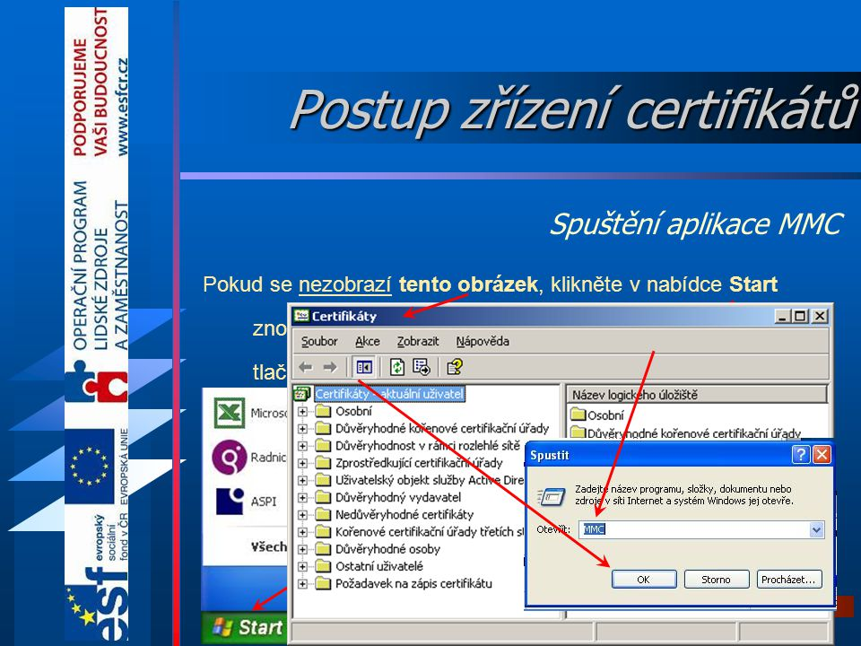 56 eGON Centrum Holešov V nabídce Start klikněte na položku Spustit. Zadejte text certmgr.msc a stiskněte tlačítko OK. Spuštění aplikace MMC Postup zř