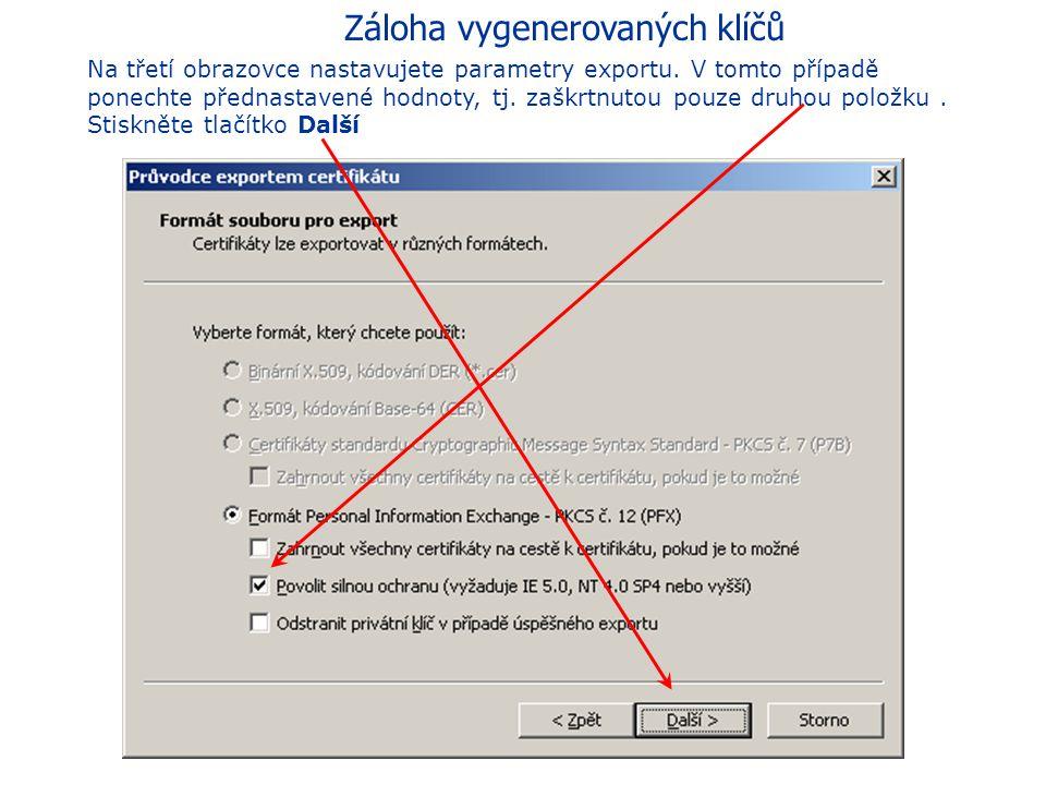 Záloha vygenerovaných klíčů Důležité! Na druhé obrazovce nastavte, že chcete exportovat také soukromý klíč. Stiskněte tlačítko Další. Pokud nelze tuto