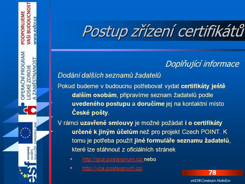77 eGON Centrum Holešov Sériová čísla obou certifikátů z protokolu se postupně vyplní do příslušného políčka a klikne se na odkaz Instalovat. Instalac