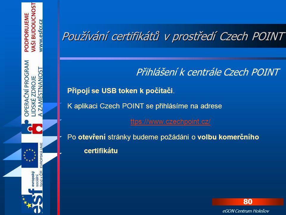 79 eGON Centrum Holešov Pro přihlášení do Czech POINT pomocí komerčního certifikátu musíme splňovat dvě podmínky: 1. zasunutý USB token v počítači 2.