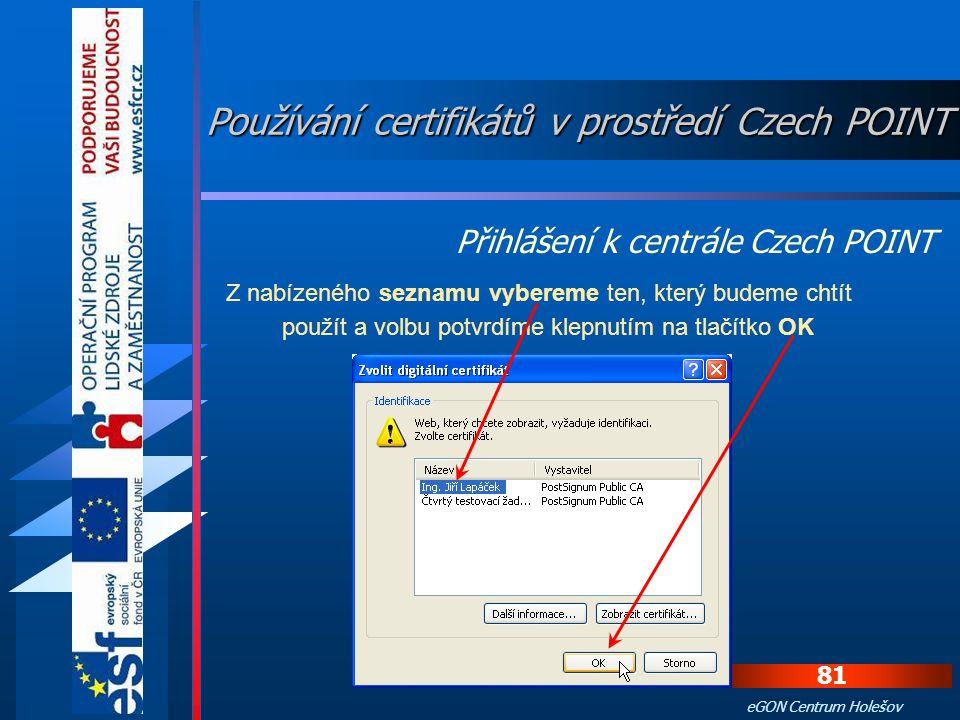 80 eGON Centrum Holešov Připojí se USB token k počítači. K aplikaci Czech POINT se přihlásíme na adrese ttps://www.czechpoint.cz/ Po otevření stránky