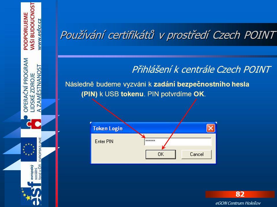 81 eGON Centrum Holešov Z nabízeného seznamu vybereme ten, který budeme chtít použít a volbu potvrdíme klepnutím na tlačítko OK Používání certifikátů