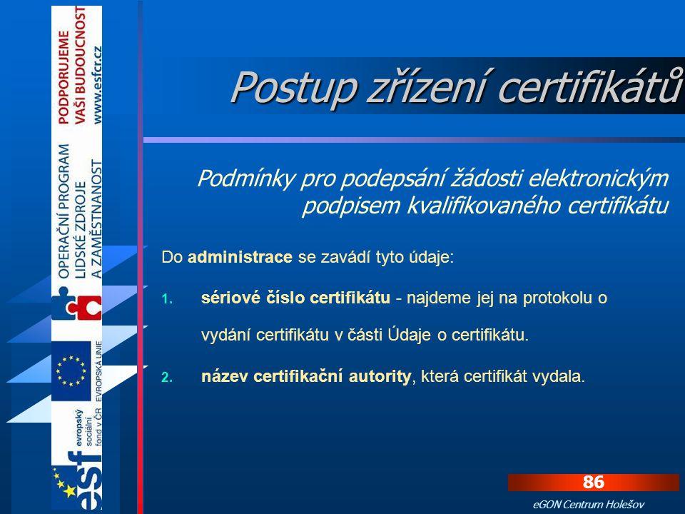 85 eGON Centrum Holešov Pro podepsání žádosti pomocí kvalifikovaného certifikátu musíme splňovat dvě podmínky: 1. zasunutý USB token v počítači 2. úda