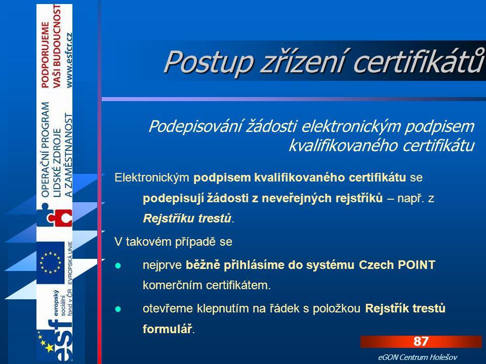 86 eGON Centrum Holešov Do administrace se zavádí tyto údaje: 1. sériové číslo certifikátu - najdeme jej na protokolu o vydání certifikátu v části Úda