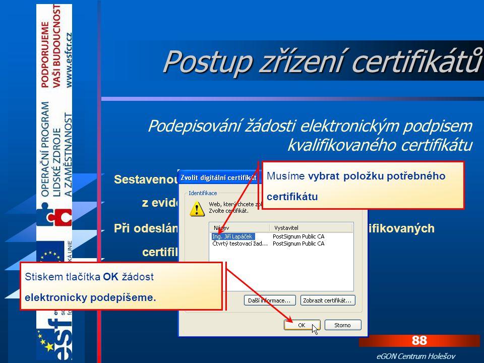 87 eGON Centrum Holešov Elektronickým podpisem kvalifikovaného certifikátu se podepisují žádosti z neveřejných rejstříků – např. z Rejstříku trestů. V