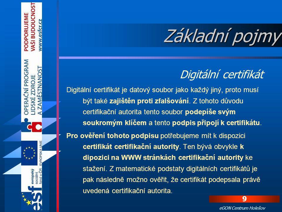 8 eGON Centrum Holešov Náležitosti certifikátu:  Unikátní sériové číslo  Termín platnosti  Identifikační údaje subjektu, který je vlastníkem tohoto