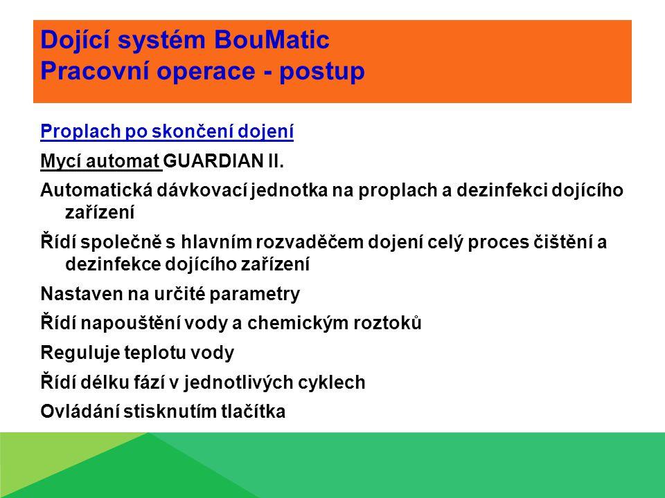Dojící systém BouMatic Pracovní operace - postup Proplach po skončení dojení Mycí automat GUARDIAN II. Automatická dávkovací jednotka na proplach a de