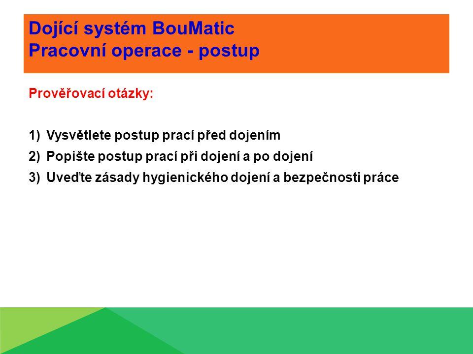 Dojící systém BouMatic Pracovní operace - postup Prověřovací otázky: 1)Vysvětlete postup prací před dojením 2)Popište postup prací při dojení a po doj