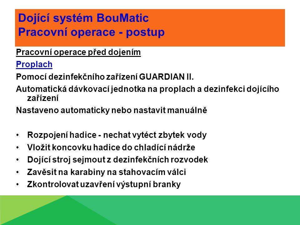 Dojící systém BouMatic Pracovní operace - postup Pracovní operace před dojením Proplach Pomocí dezinfekčního zařízení GUARDIAN II. Automatická dávkova