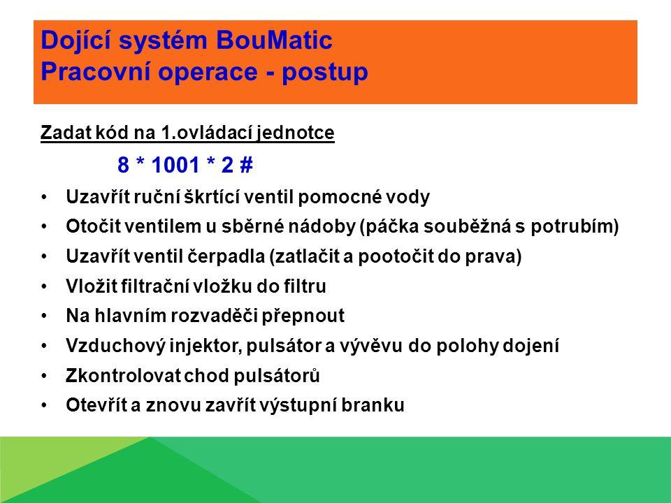Dojící systém BouMatic Pracovní operace - postup Zadat kód na 1.ovládací jednotce 8 * 1001 * 2 # Uzavřít ruční škrtící ventil pomocné vody Otočit vent