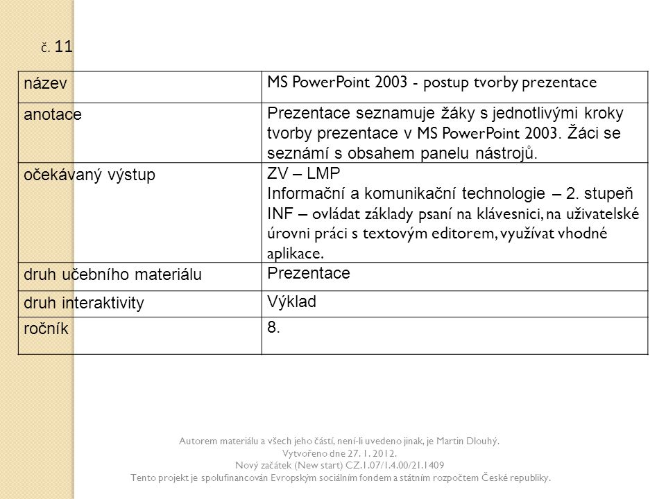 Autorem materiálu a všech jeho částí, není-li uvedeno jinak, je Martin Dlouhý. Vytvořeno dne 27. 1. 2012. Nový začátek (New start) CZ.1.07/1.4.00/21.1