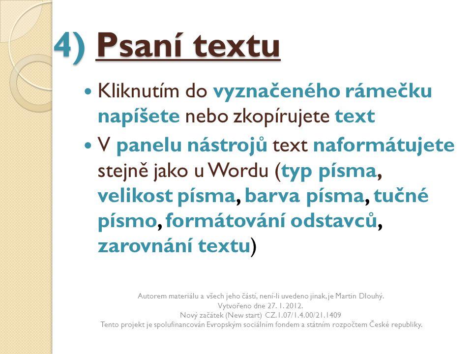 4) Psaní textu Kliknutím do vyznačeného rámečku napíšete nebo zkopírujete text V panelu nástrojů text naformátujete stejně jako u Wordu (typ písma, ve