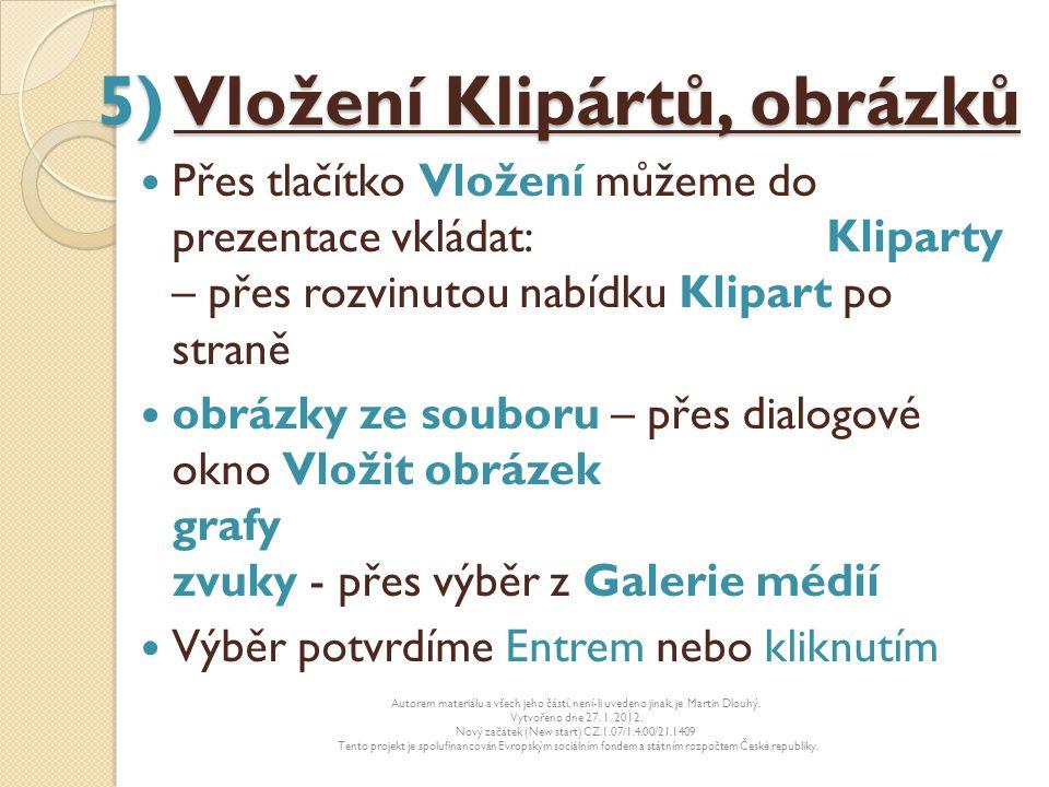 5) Vložení Klipártů, obrázků Přes tlačítko Vložení můžeme do prezentace vkládat: Kliparty – přes rozvinutou nabídku Klipart po straně obrázky ze soubo