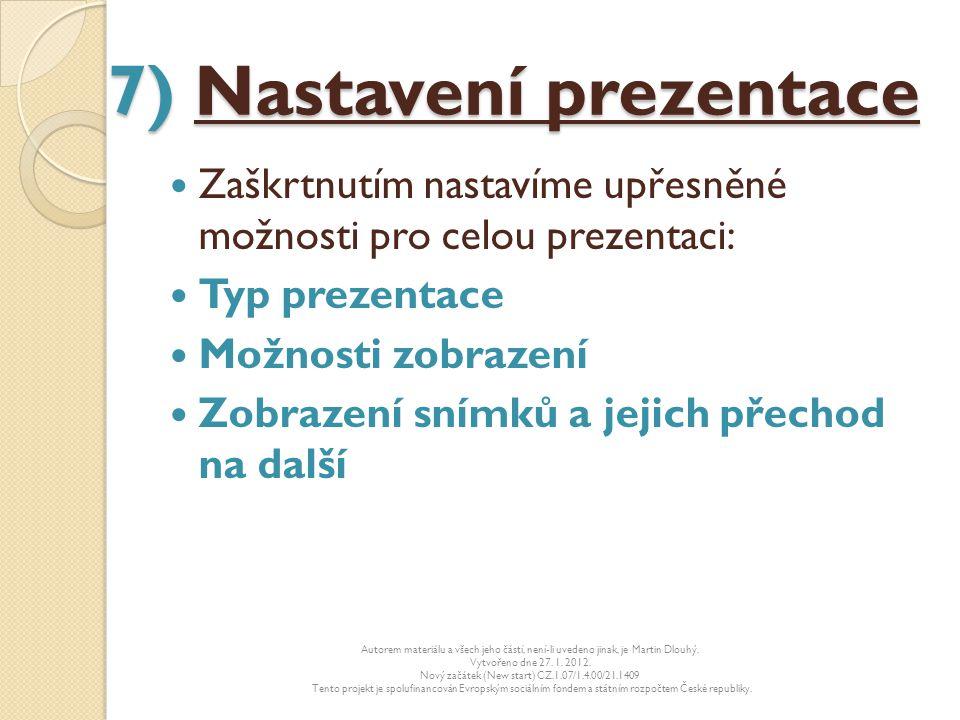 7) Nastavení prezentace Zaškrtnutím nastavíme upřesněné možnosti pro celou prezentaci: Typ prezentace Možnosti zobrazení Zobrazení snímků a jejich pře