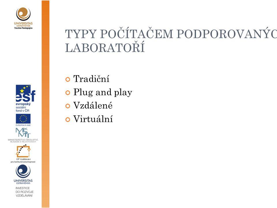 TYPY POČÍTAČEM PODPOROVANÝCH LABORATOŘÍ Tradiční Plug and play Vzdálené Virtuální