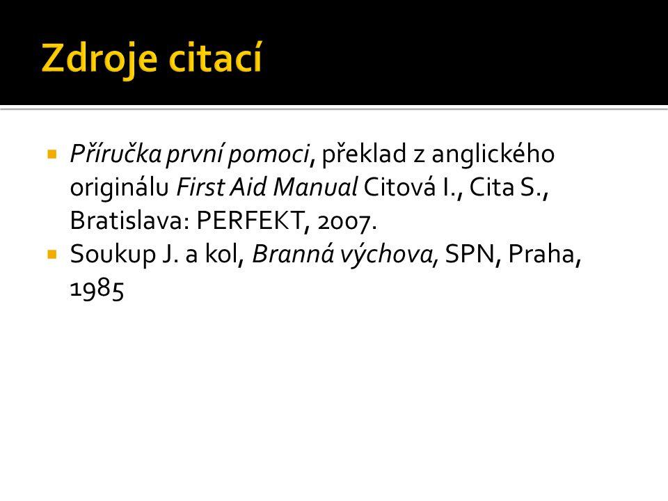  Příručka první pomoci, překlad z anglického originálu First Aid Manual Citová I., Cita S., Bratislava: PERFEKT, 2007.  Soukup J. a kol, Branná vých
