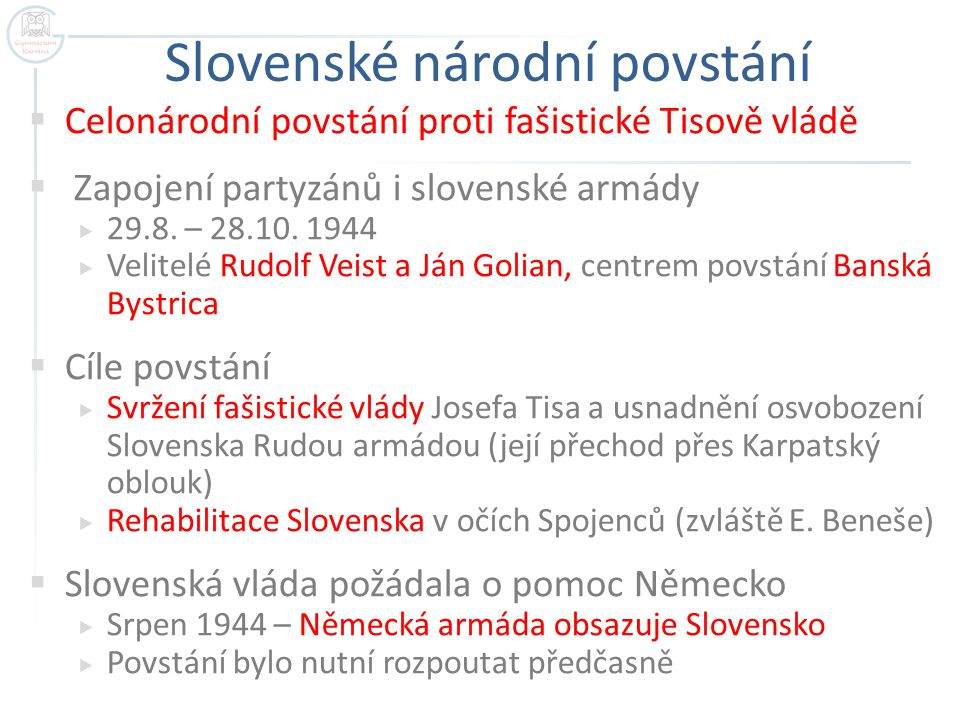 Slovenské národní povstání  Celonárodní povstání proti fašistické Tisově vládě  Zapojení partyzánů i slovenské armády  29.8. – 28.10. 1944  Velite