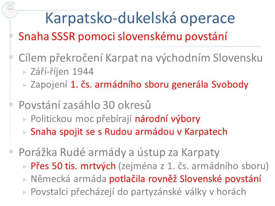 Karpatsko-dukelská operace  Snaha SSSR pomoci slovenskému povstání  Cílem překročení Karpat na východním Slovensku  Září-říjen 1944  Zapojení 1. č