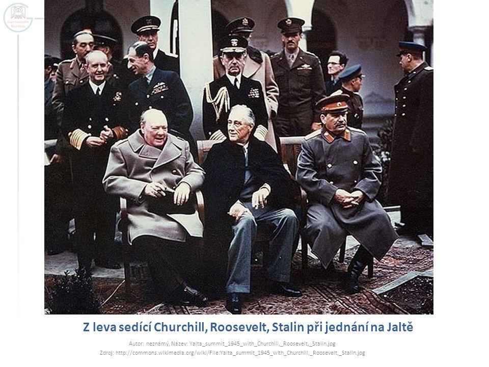 Z leva sedící Churchill, Roosevelt, Stalin při jednání na Jaltě Autor: neznámý, Název: Yalta_summit_1945_with_Churchill,_Roosevelt,_Stalin.jpg Zdroj: