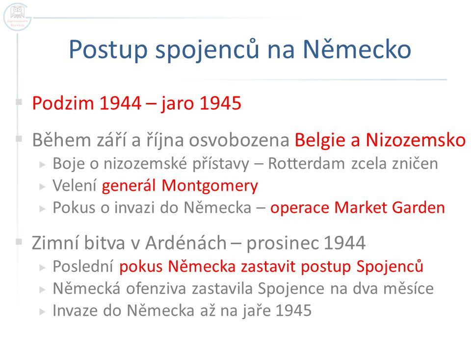 Postup spojenců na Německo  Podzim 1944 – jaro 1945  Během září a října osvobozena Belgie a Nizozemsko  Boje o nizozemské přístavy – Rotterdam zcel