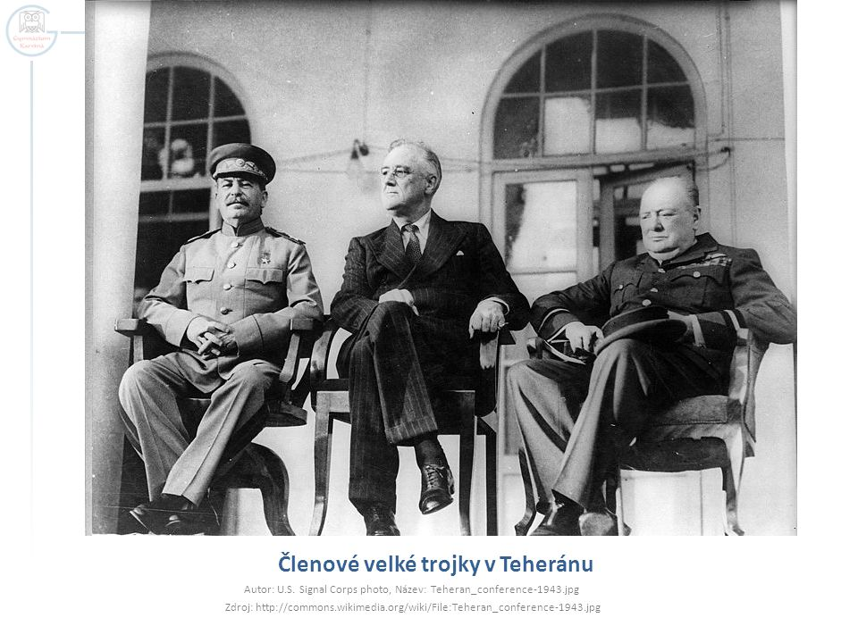 Členové velké trojky v Teheránu Autor: U.S. Signal Corps photo, Název: Teheran_conference-1943.jpg Zdroj: http://commons.wikimedia.org/wiki/File:Teher