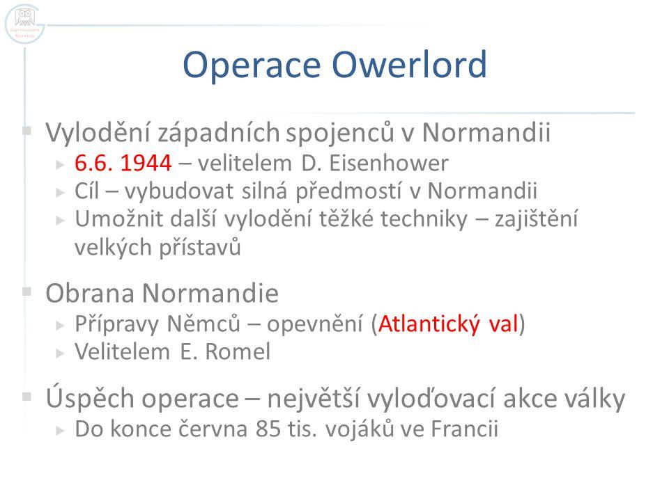 Operace Owerlord  Vylodění západních spojenců v Normandii  6.6. 1944 – velitelem D. Eisenhower  Cíl – vybudovat silná předmostí v Normandii  Umožn