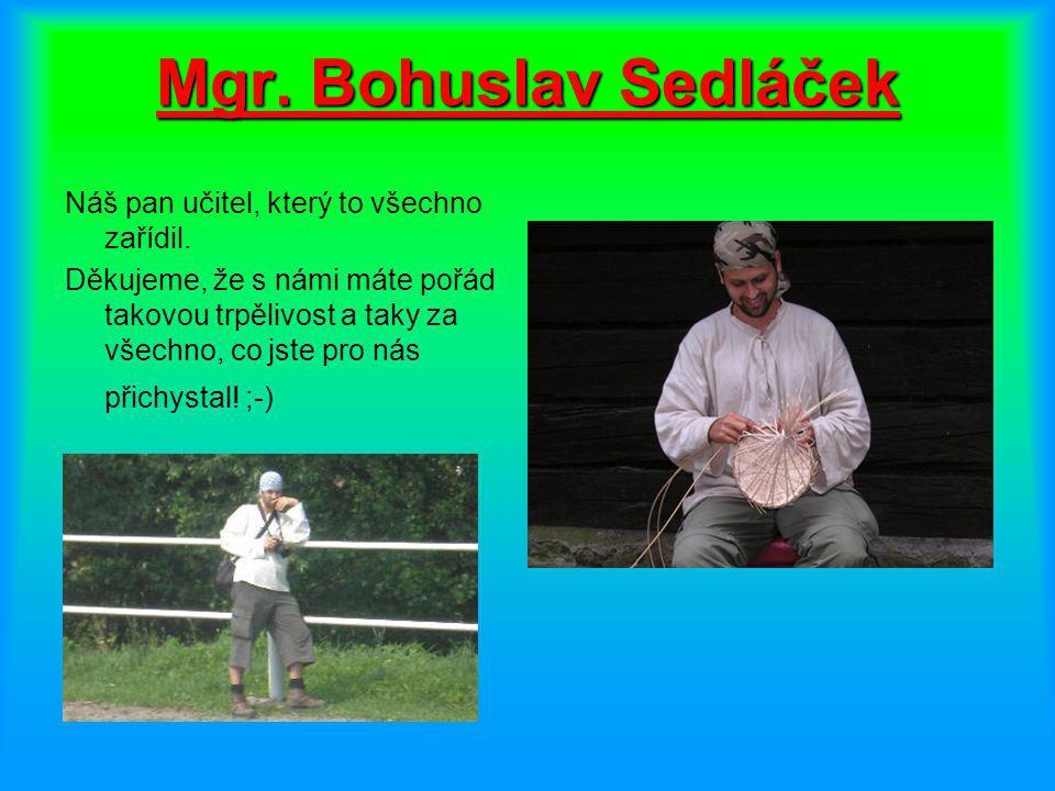 Mgr.Bohuslav Sedláček Náš pan učitel, který to všechno zařídil.