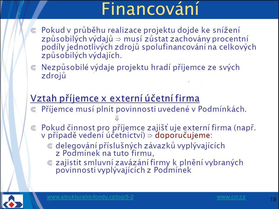 www.strukturalni-fondy.cz/iop/5-2www.strukturalni-fondy.cz/iop/5-2 www.crr.czwww.crr.cz 19 Financování ⋐Pokud v průběhu realizace projektu dojde ke snížení způsobilých výdajů ⇒ musí zůstat zachovány procentní podíly jednotlivých zdrojů spolufinancování na celkových způsobilých výdajích.