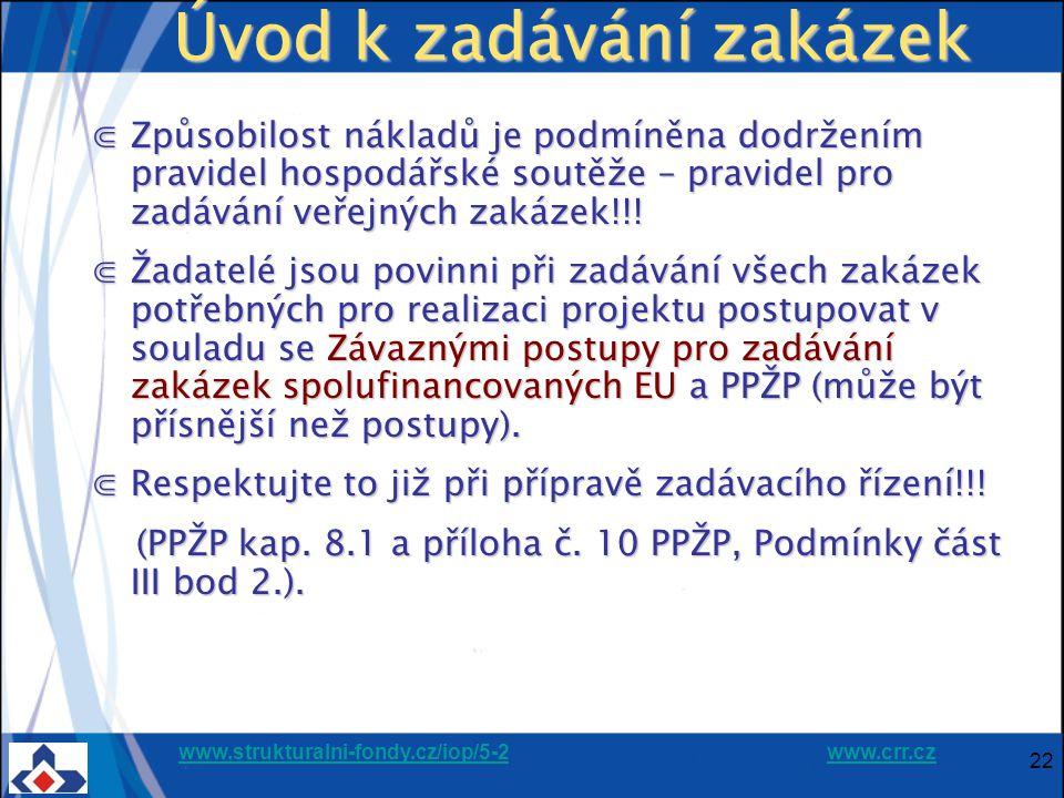 www.strukturalni-fondy.cz/iop/5-2www.strukturalni-fondy.cz/iop/5-2 www.crr.czwww.crr.cz 22 Úvod k zadávání zakázek ⋐Způsobilost nákladů je podmíněna dodržením pravidel hospodářské soutěže – pravidel pro zadávání veřejných zakázek!!.
