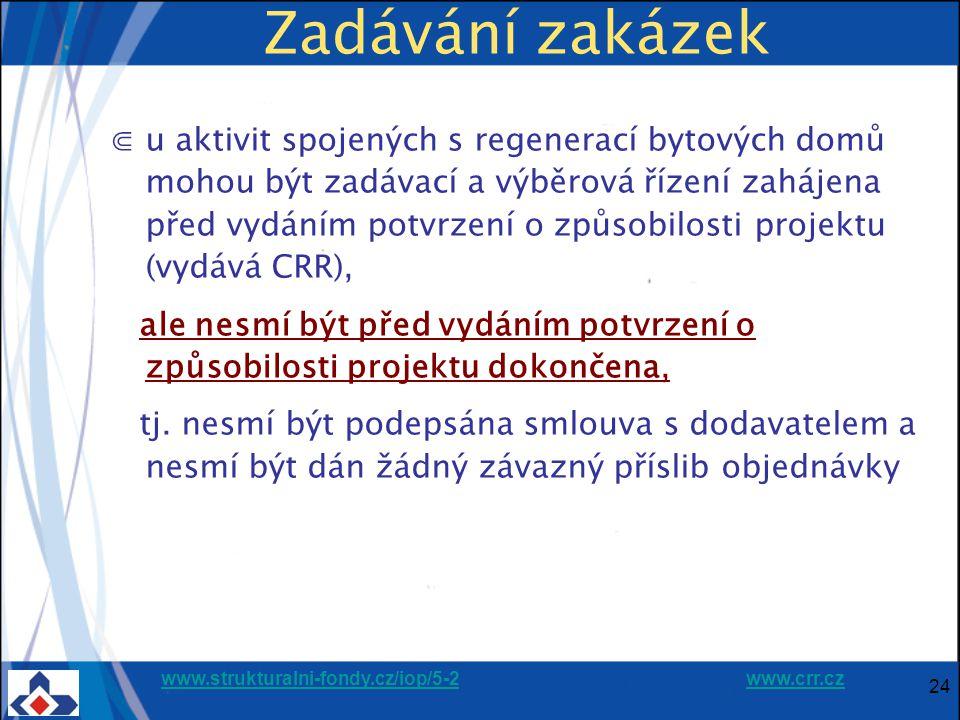 www.strukturalni-fondy.cz/iop/5-2www.strukturalni-fondy.cz/iop/5-2 www.crr.czwww.crr.cz 24 Zadávání zakázek ⋐u aktivit spojených s regenerací bytových domů mohou být zadávací a výběrová řízení zahájena před vydáním potvrzení o způsobilosti projektu (vydává CRR), ale nesmí být před vydáním potvrzení o způsobilosti projektu dokončena, tj.