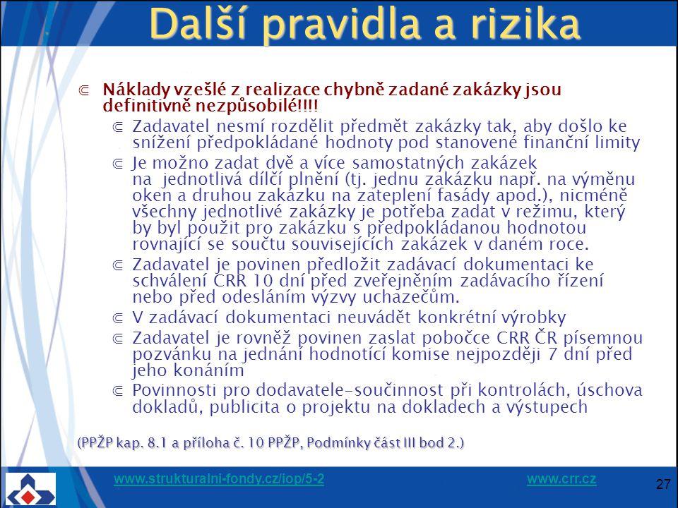 www.strukturalni-fondy.cz/iop/5-2www.strukturalni-fondy.cz/iop/5-2 www.crr.czwww.crr.cz 27 Další pravidla a rizika ⋐Náklady vzešlé z realizace chybně zadané zakázky jsou definitivně nezpůsobilé!!!.