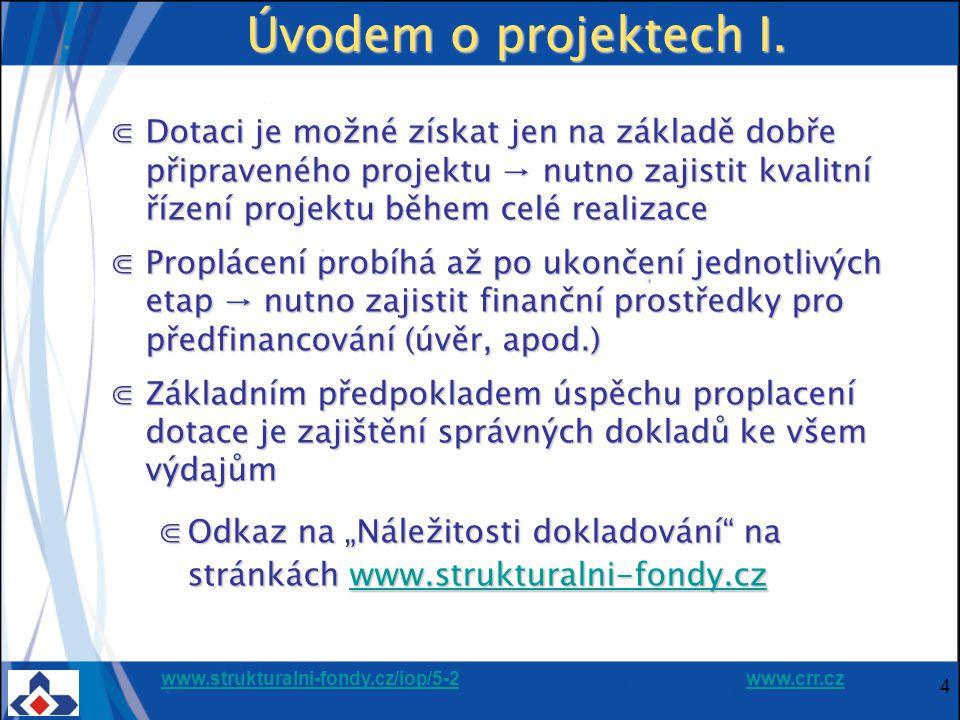 www.strukturalni-fondy.cz/iop/5-2www.strukturalni-fondy.cz/iop/5-2 www.crr.czwww.crr.cz 4 Úvodem o projektech I.