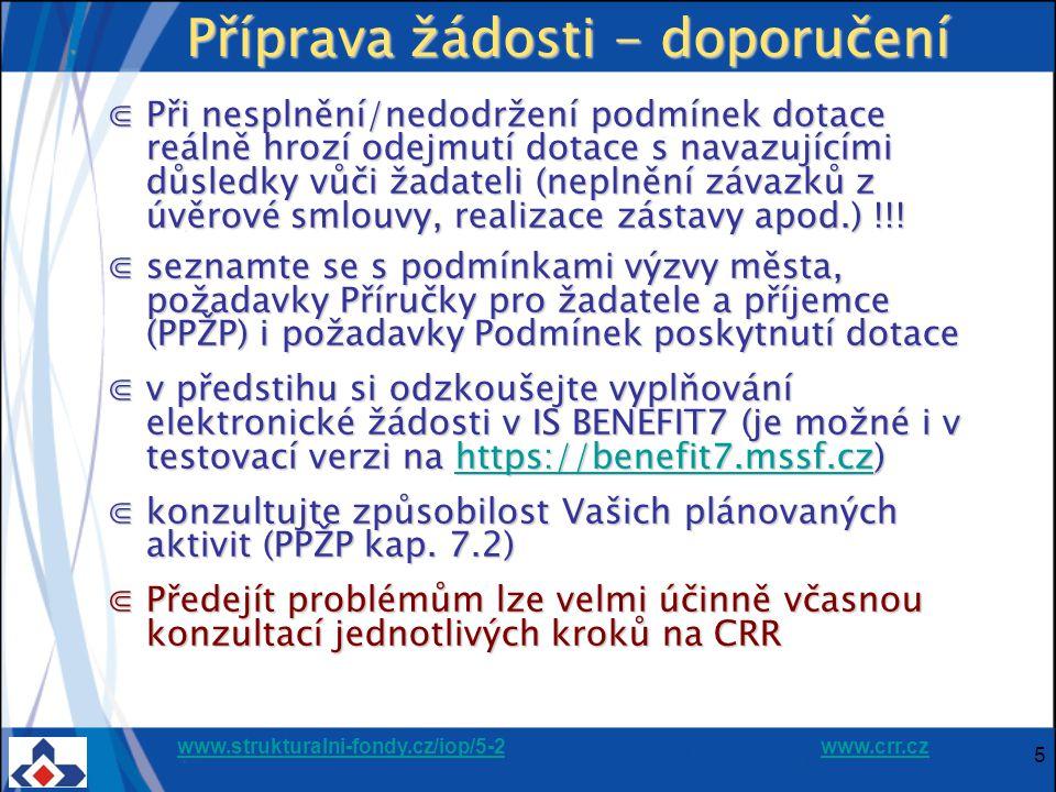 www.strukturalni-fondy.cz/iop/5-2www.strukturalni-fondy.cz/iop/5-2 www.crr.czwww.crr.cz 5 Příprava žádosti - doporučení ⋐Při nesplnění/nedodržení podmínek dotace reálně hrozí odejmutí dotace s navazujícími důsledky vůči žadateli (neplnění závazků z úvěrové smlouvy, realizace zástavy apod.) !!.