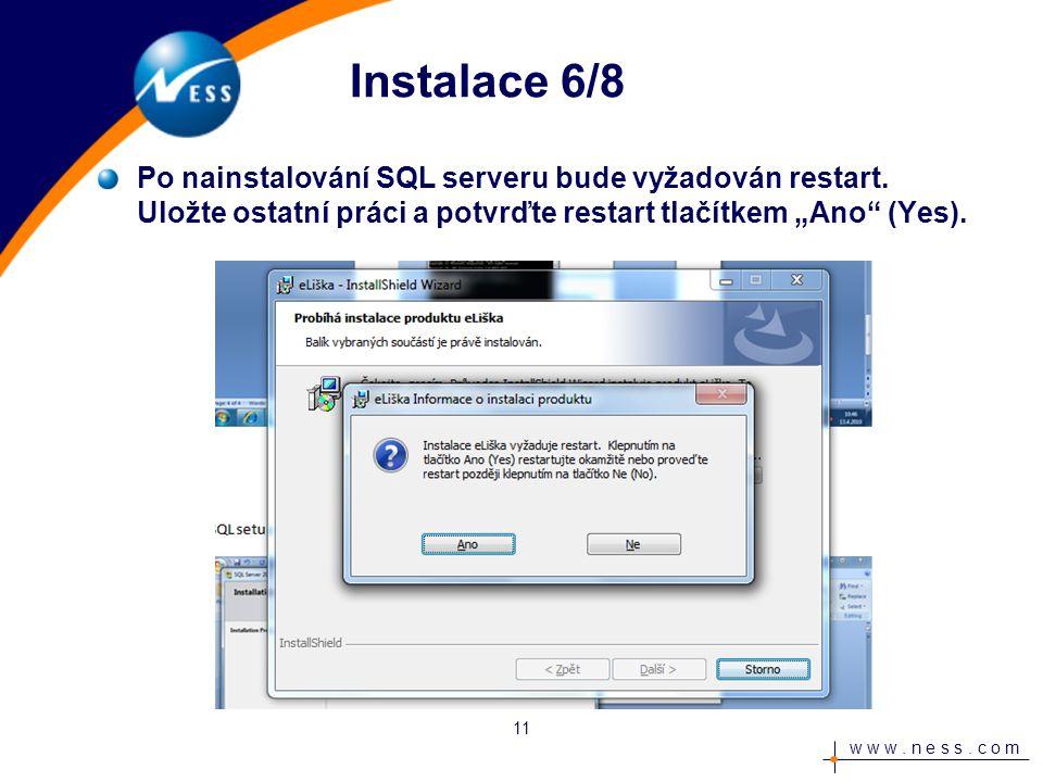 w w w. n e s s. c o m Instalace 6/8 Po nainstalování SQL serveru bude vyžadován restart.